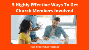 5 Highly Effective Ways To Get Church Members Involved