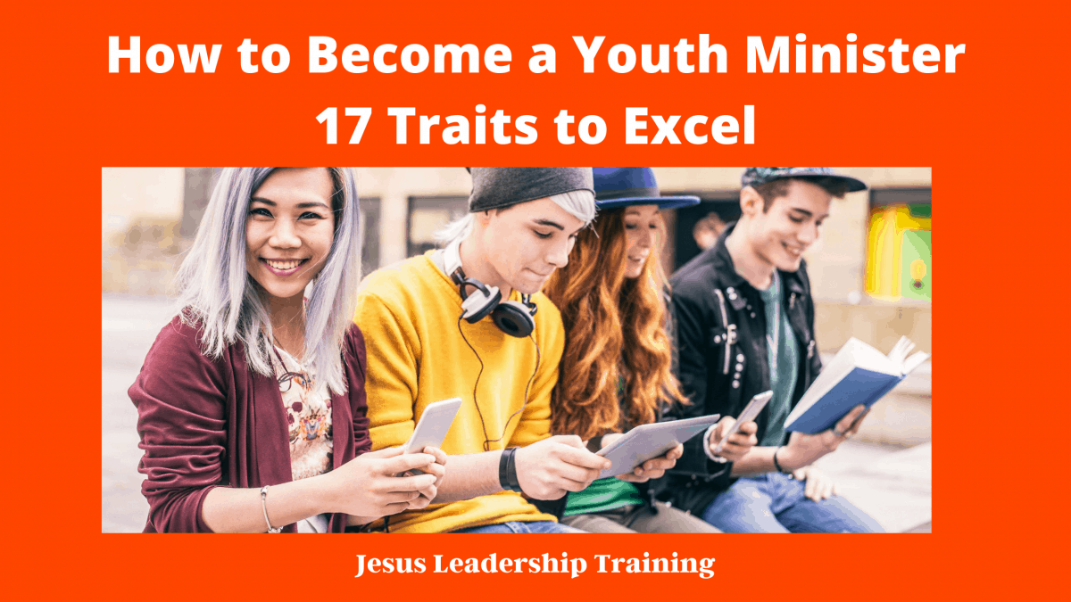 How to Become a Youth Minister 17 Traits to Excel