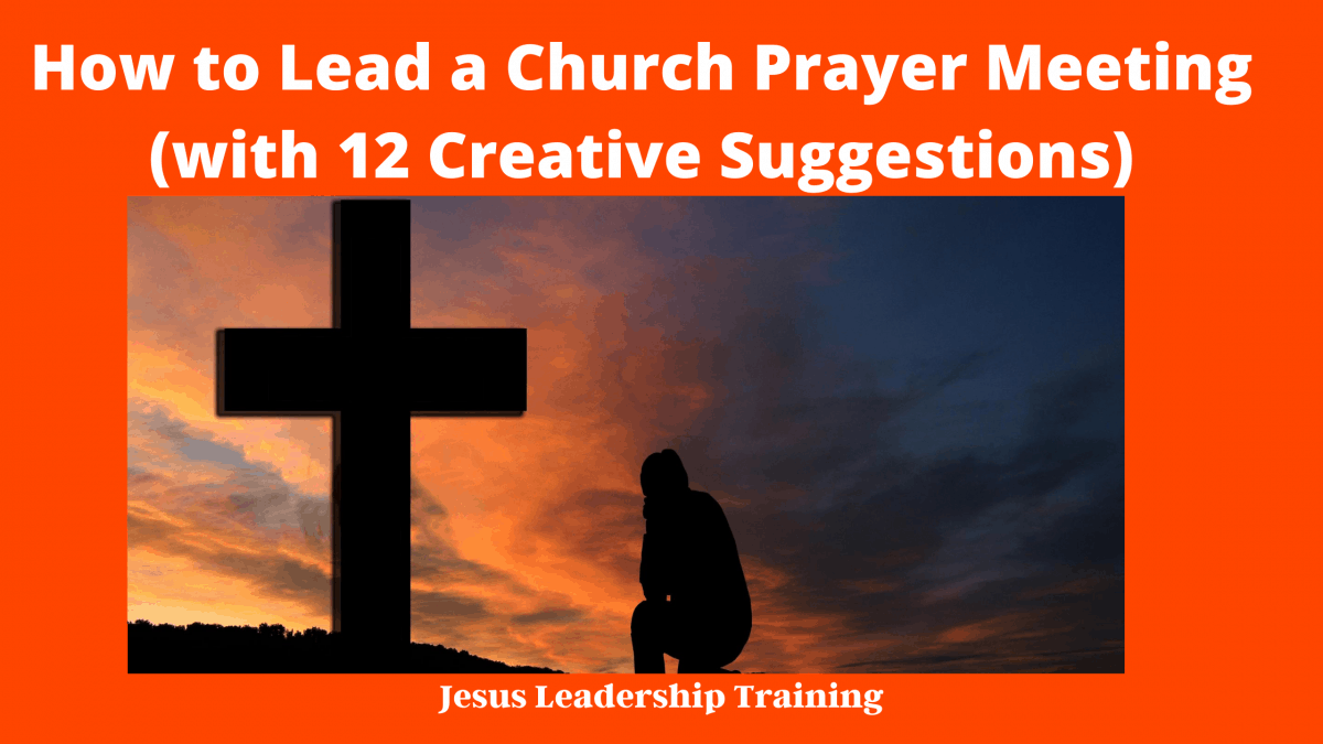 How to Lead a Church Prayer Meeting (with 12 Creative Suggestions)