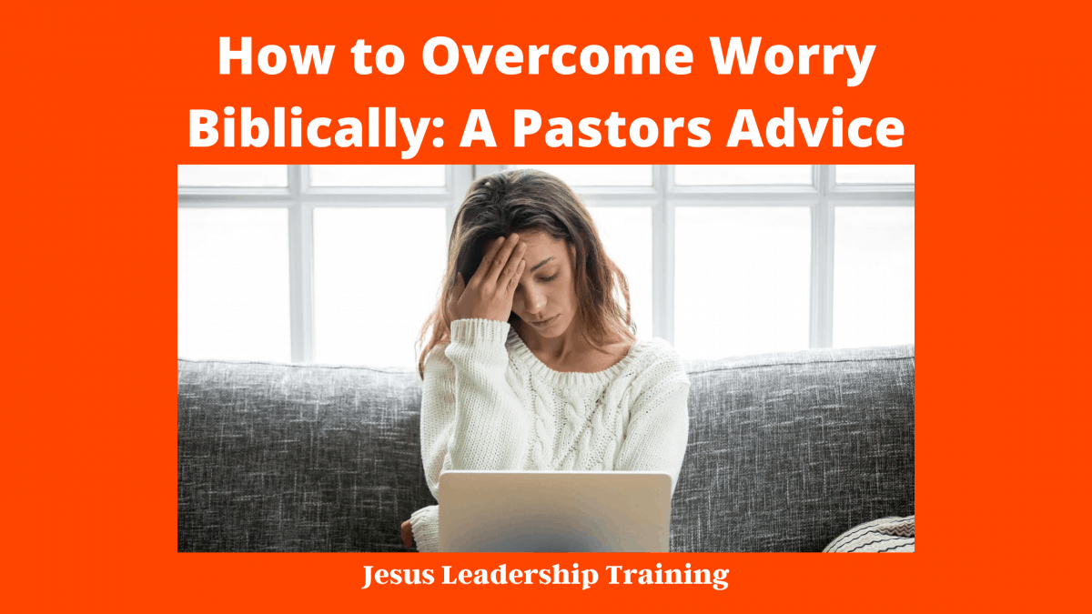 How to Overcome Worry Biblically_ A Pastors Advice