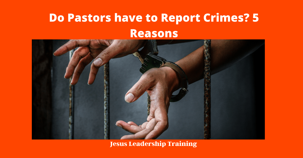 Do Pastors have to Report Crimes_ 5 Reasons
