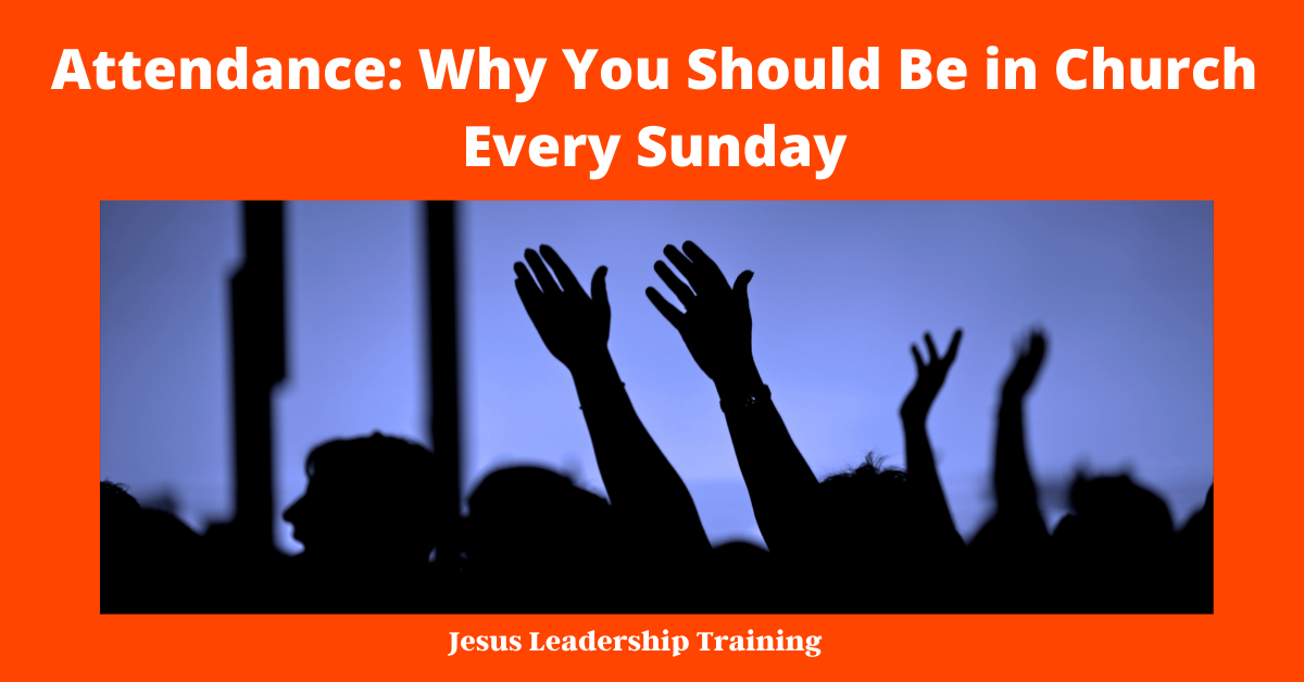 Attendance: Why You Should Be in Church Every Sunday