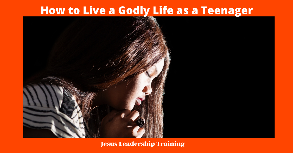 How to Live a Godly Life as a Teenager