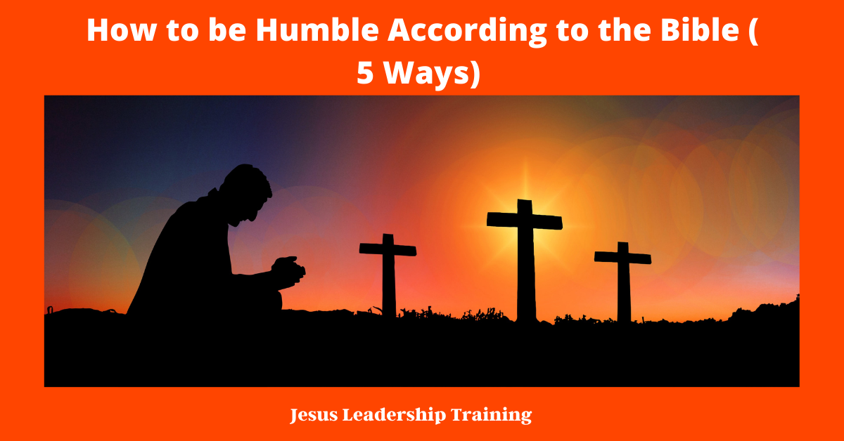 How to be Humble According to the Bible ( 5 Ways)